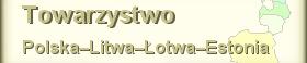 Towarzystwo Polska-Litwa-Łotwa-Estonia